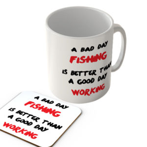 A Bad Day Fishing is Better Than a Good Day Working – Mug and Coaster Set