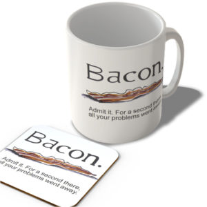 -Bacon- Admit It. For a Second There All of Your Problems Went Away!  – Mug and Coaster Set