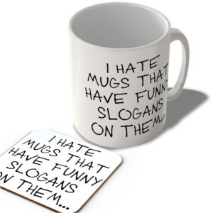 I Hate The Mugs That Have Funny Slogans On Them…  – Mug and Coaster Set