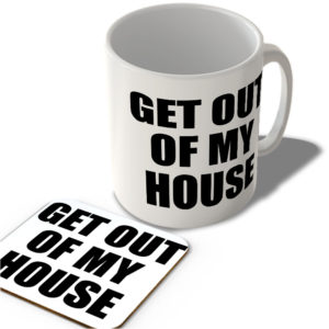 Get Out of My House  – Mug and Coaster Set