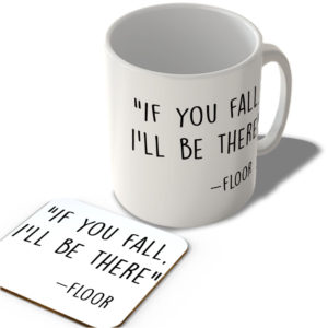 """""""If You Fall I'll Be There"""" – Floor  – Mug and Coaster Set"""
