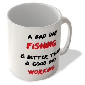 A Bad Day Fishing is Better Than a Good Day Working – Mug