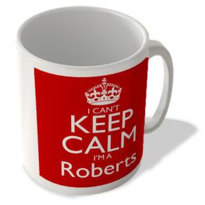 I Can't Keep Calm I'm a Roberts – Mug