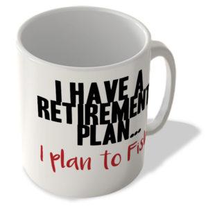 I Have a Retirement Plan… I Plan To Fish – Mug