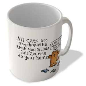 All Cats Are Psychopaths That You Allow Full Access To Your Home – Mug