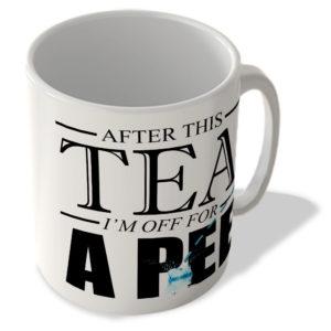 After This Tea I'm Off For a Pee – Mug