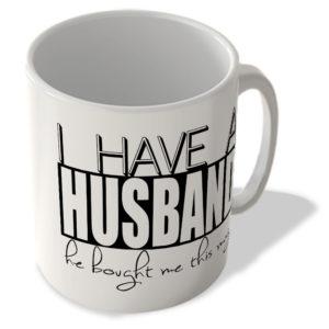I Have a Husband – He Bought Me This Mug – Mug