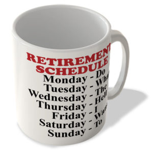 Retirement Schedule – Do What The Hell I Want To – Mug