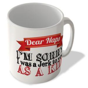 Dear Naps – I'm Sorry I Was a Jerk To You As a Kid – Mug