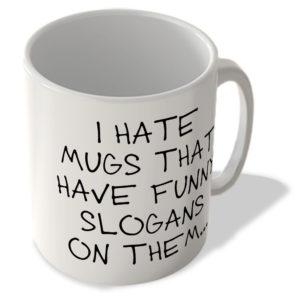I Hate The Mugs That Have Funny Slogans On Them… – Mug