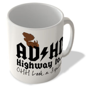 Ad*Hd Highway To… Ohh Look a Squirrel – Mug