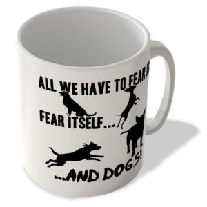 All We Have To Fear is Fear Itself, And Dogs! – Mug