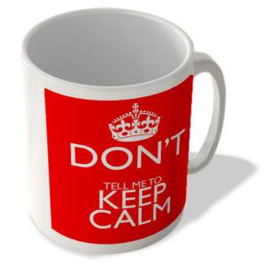 Don't Tell Me To Keep Calm – Mug