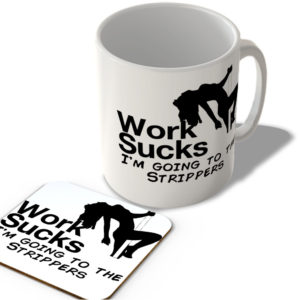 Work Sucks, I'm Going To The Strippers – Mug and Coaster Set