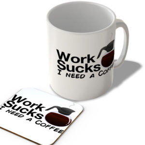 Work Sucks, I Need A Coffee – Mug and Coaster Set