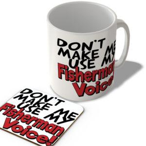 Don't Make Me Use My Fisherman Voice! – Mug and Coaster Set