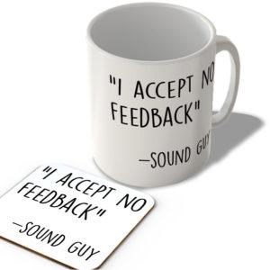 """ I Accept No Feedback"" – Sound Guy – Mug and Coaster Set"