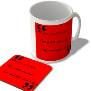 """""""All You Need Is Love, But A Little Chocolate Now And Then Doesn't Hurt"""" – Mug and Coaster Set"""