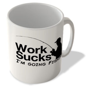 Work Sucks, I'm Going Fishing – Mug