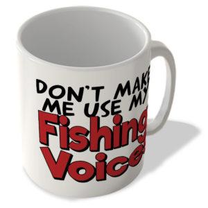 Don't Make Me Use My Fishing Voice! – Mug