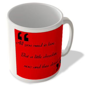 """""""All You Need Is Love, But A Little Chocolate Now And Then Doesn't Hurt"""" – Mug"""