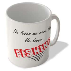 He Loves Me More Than He Loves…Fishing – Mug