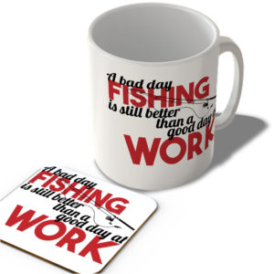 A Bad Day Fishing Is Still Better Than a Good Day At Work – Mug and Coaster Set