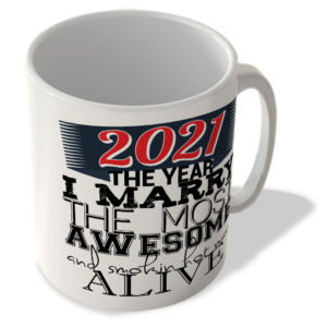 2021 – The Year I Marry The Most Awesome and Smokin Hot Man Alive – Mug