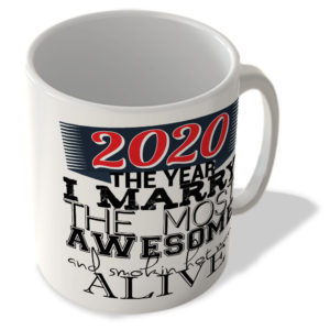 2020 – The Year I Marry The Most Awesome and Smokin Hot Man Alive – Mug
