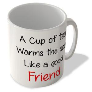 A Cup of Tea Warms the Soul Like a Good Friend – Mug