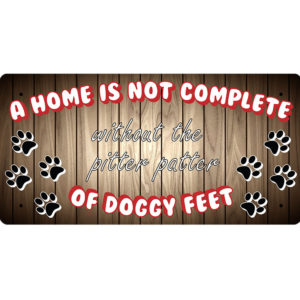 A Home Is Not Complete Without The Pitter Patter Of Doggy Feet – Metal Sign