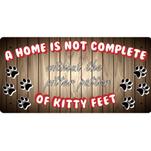 A Home Is Not Complete Without The Pitter Patter Of Kitty Feet – Metal Sign