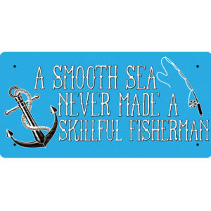 A Smooth Sea Never Made A Skilful Fisherman – Metal Sign