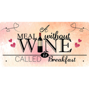 A Meal Without Wine Is Called Breakfast – Metal Sign