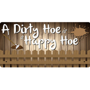 A Dirty Hoe Is A Happy Hoe – Gardening – Metal Sign