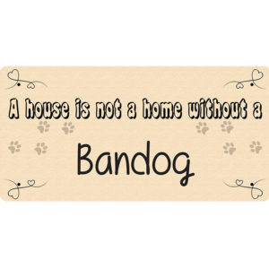 A House is Not a Home Without a Bandog – Metal Sign