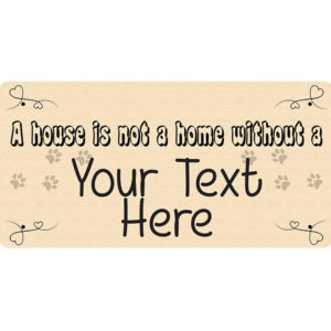 """A House is Not a Home Without a """"Your Text Here"""" – Metal Sign"""