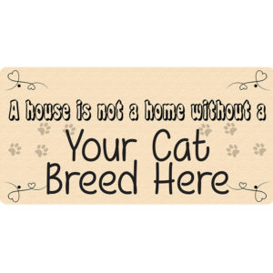 """A House is Not a Home Without a """"Your Cat Breed Here"""" – Metal Sign"""